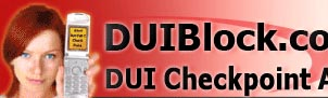 DUI Checkpoint Locations / DUI Checkpoint Alerts / DWI Checkpoint Alert.